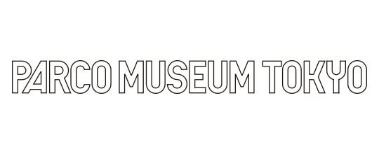 株式会社パルコ / PARCO MUSEUM TOKYO